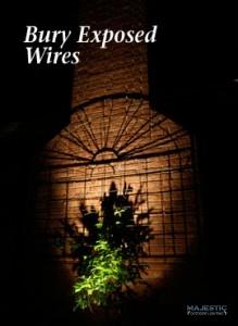bury exposed wires